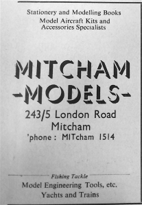1952 ad: Stationery and Modelling Books Model Aircraft Kits and Accessories Specialists MITCHAM 243/5 London Road Mitcham 'phone : MITcham 1514 Fishing Tackle Model Engineering Tools, etc. Yachts and Trains
